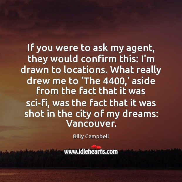 If you were to ask my agent, they would confirm this: I'm Billy Campbell Picture Quote