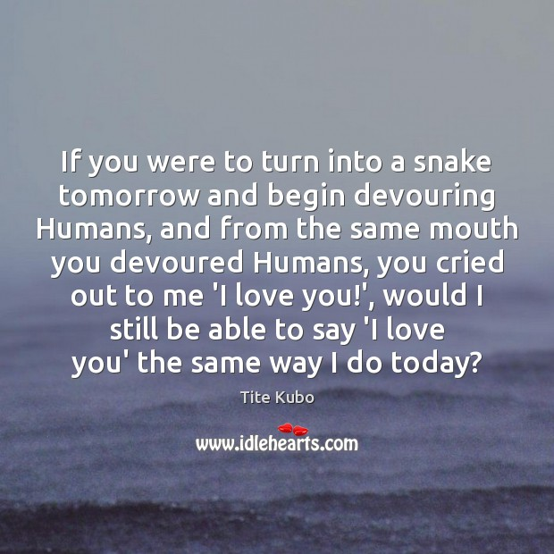 Image, If you were to turn into a snake tomorrow and begin devouring