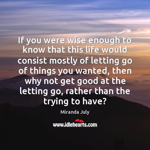 If you were wise enough to know that this life would consist Letting Go Quotes Image