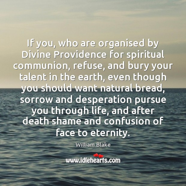 If you, who are organised by Divine Providence for spiritual communion, refuse, William Blake Picture Quote
