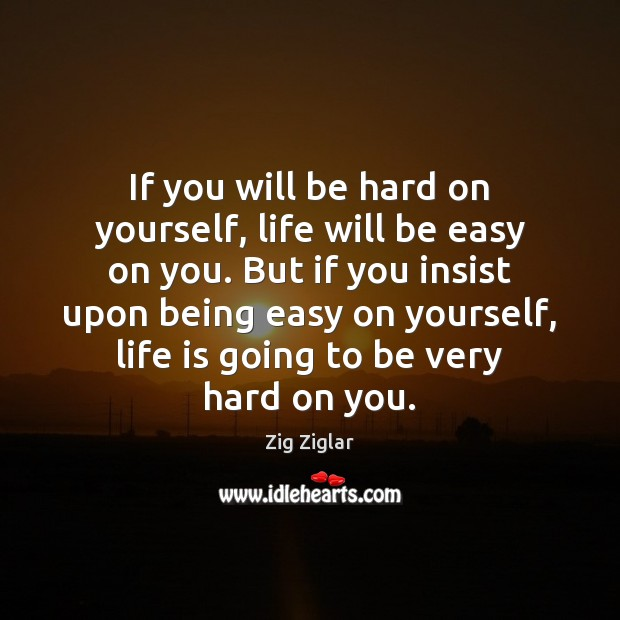 If you will be hard on yourself, life will be easy on Zig Ziglar Picture Quote