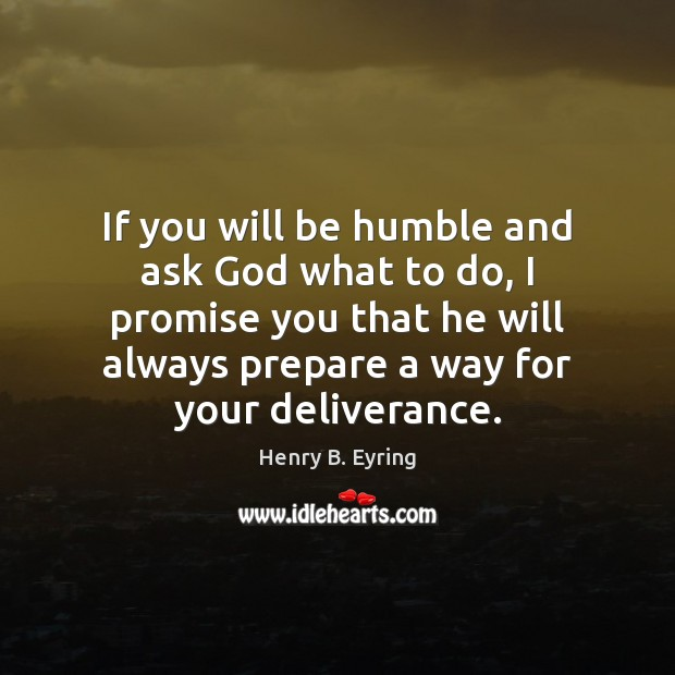 Image, If you will be humble and ask God what to do, I