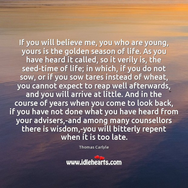 If you will believe me, you who are young, yours is the Image