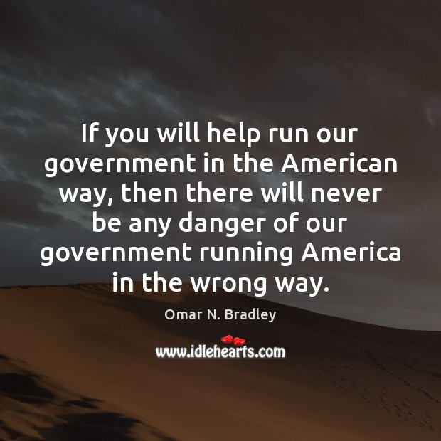 If you will help run our government in the American way, then Image
