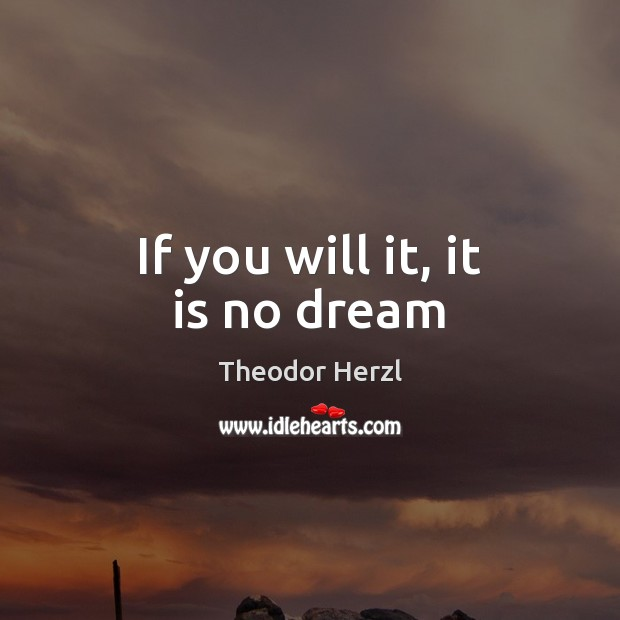 If you will it, it is no dream Image