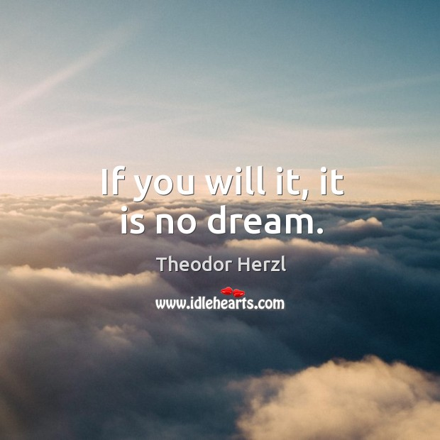 If you will it, it is no dream. Image