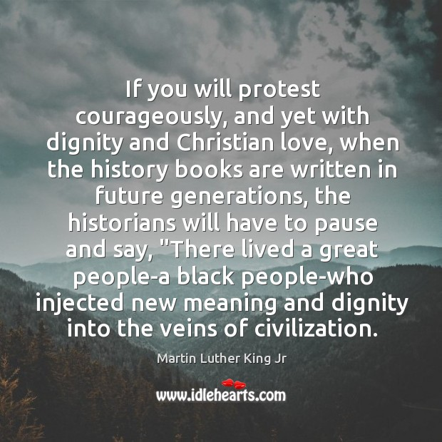 Image, If you will protest courageously, and yet with dignity and Christian love,