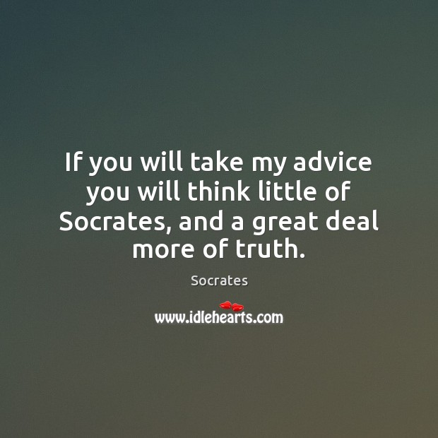 If you will take my advice you will think little of Socrates, Image