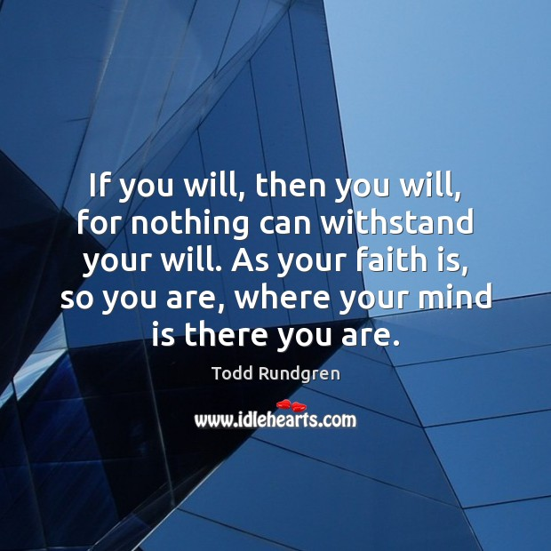 If you will, then you will, for nothing can withstand your will. Todd Rundgren Picture Quote