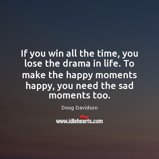 Image, If you win all the time, you lose the drama in life.