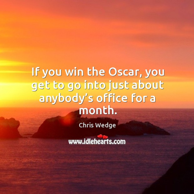 If you win the oscar, you get to go into just about anybody's office for a month. Image