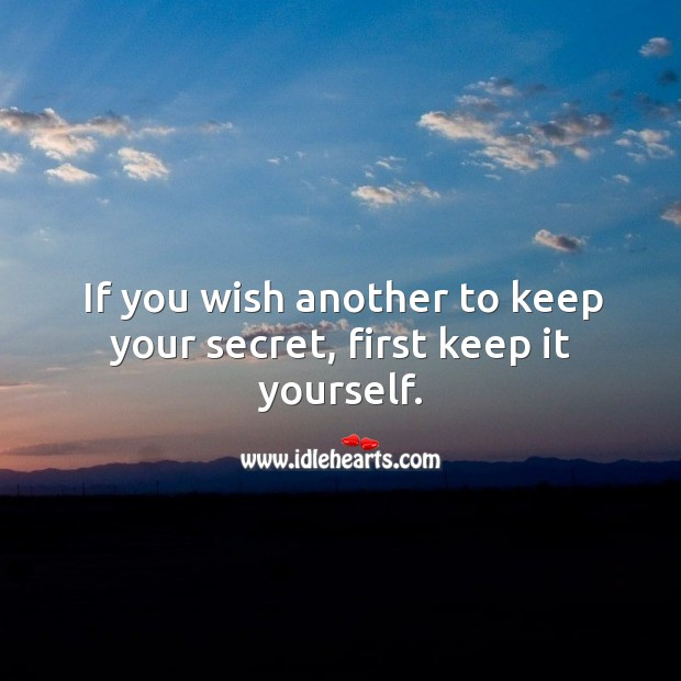 If you wish another to keep your secret, first keep it yourself. Image