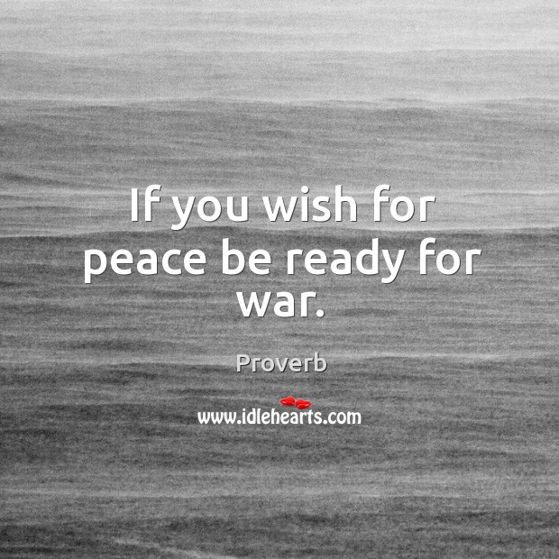 If you wish for peace be ready for war. Image