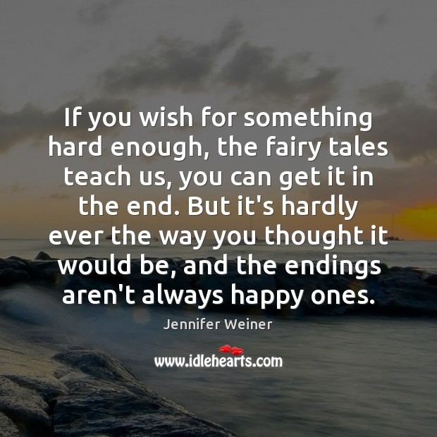 Image, If you wish for something hard enough, the fairy tales teach us,