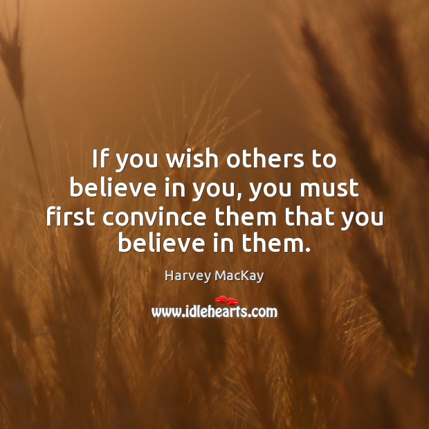 If you wish others to believe in you, you must first convince Harvey MacKay Picture Quote
