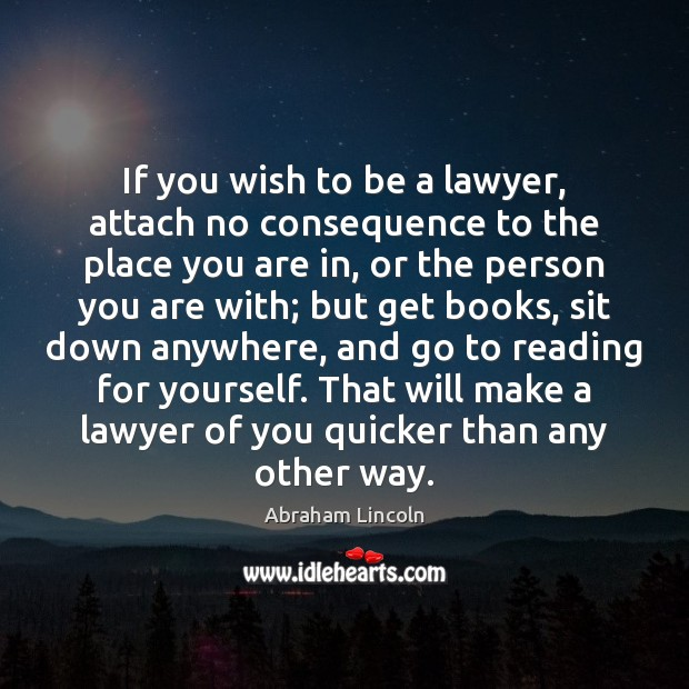 Image, If you wish to be a lawyer, attach no consequence to the