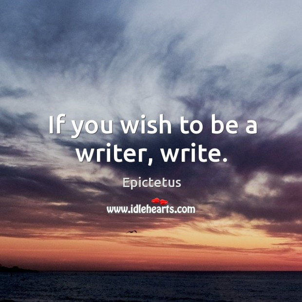 Image, If you wish to be a writer, write.