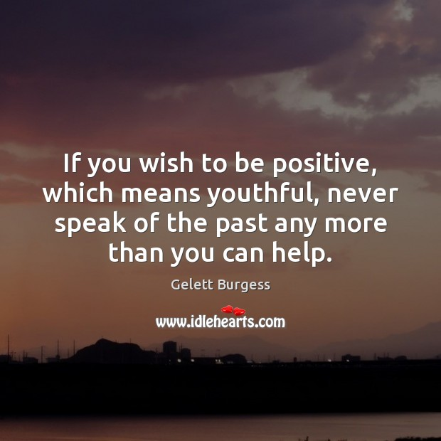 Image, If you wish to be positive, which means youthful, never speak of