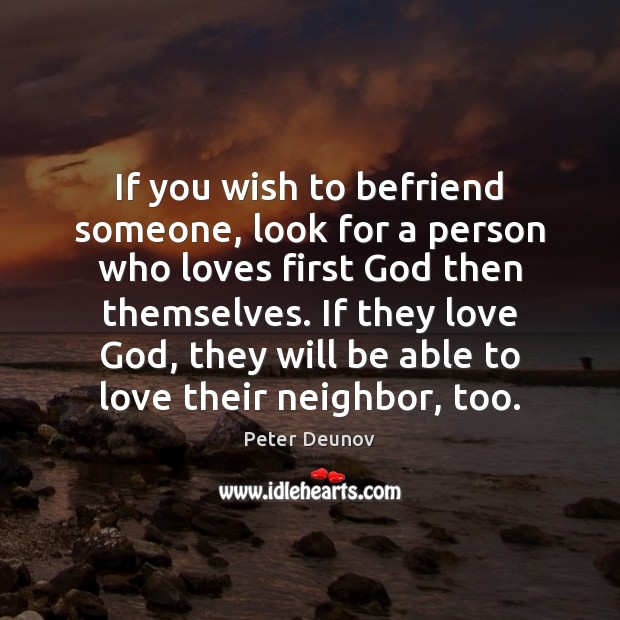 Image, If you wish to befriend someone, look for a person who loves