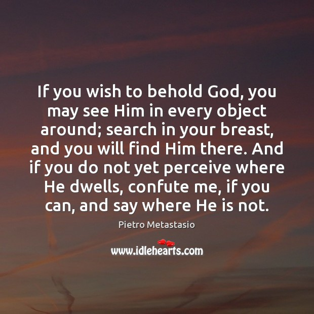 Image, If you wish to behold God, you may see Him in every