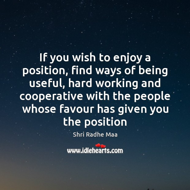 If you wish to enjoy a position, find ways of being useful, Shri Radhe Maa Picture Quote