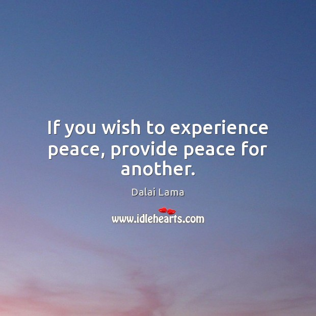 If you wish to experience peace, provide peace for another. Dalai Lama Picture Quote