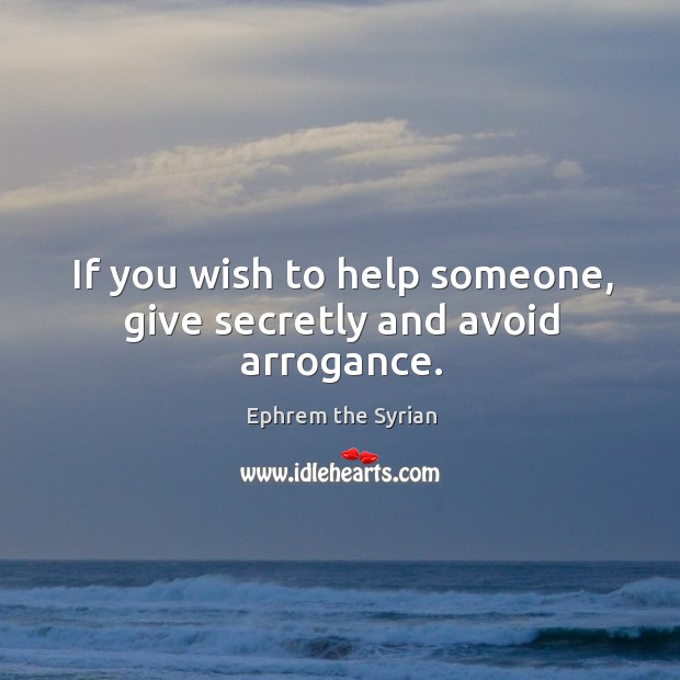 If you wish to help someone, give secretly and avoid arrogance. Image