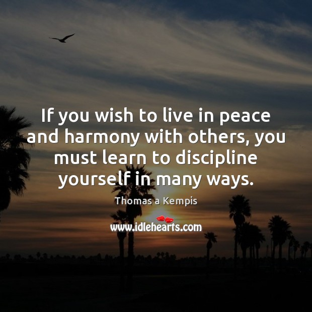 If you wish to live in peace and harmony with others, you Thomas a Kempis Picture Quote