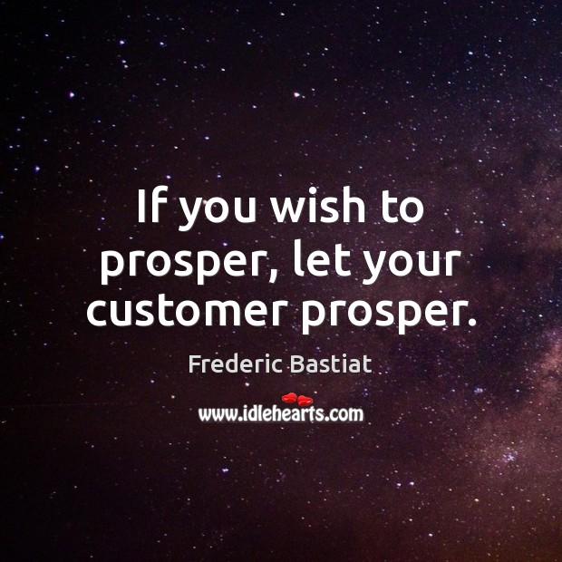 If you wish to prosper, let your customer prosper. Image