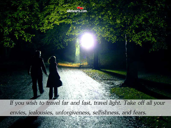If You Wish To Travel Far And Fast, Travel Light. Take Off All…