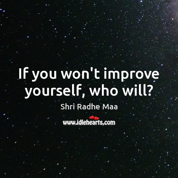 If you won't improve yourself, who will? Shri Radhe Maa Picture Quote