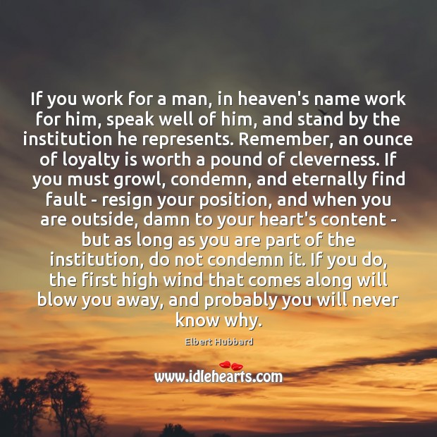 If you work for a man, in heaven's name work for him, Loyalty Quotes Image