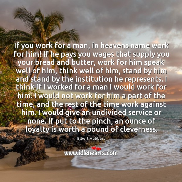 If you work for a man, in heavens name work for him! Loyalty Quotes Image
