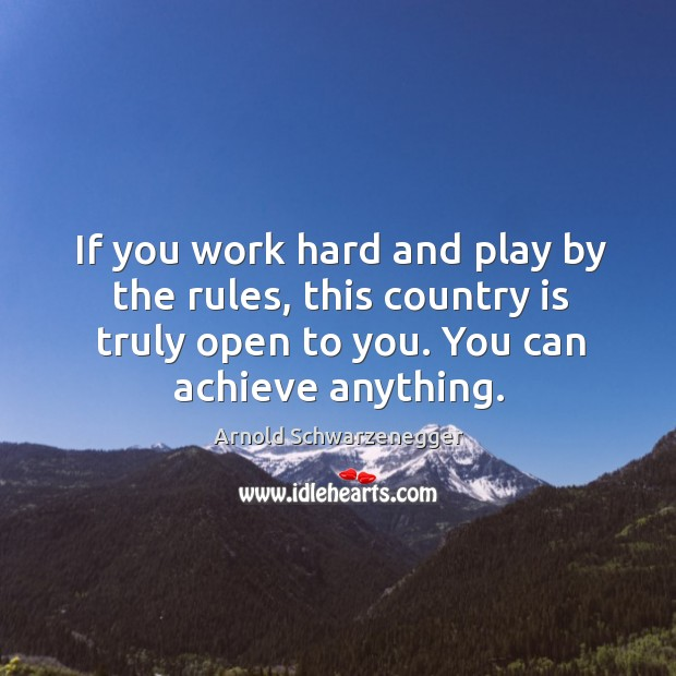 If you work hard and play by the rules, this country is truly open to you. Image
