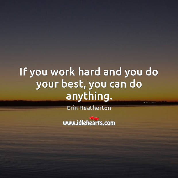 If you work hard and you do your best, you can do anything. Image