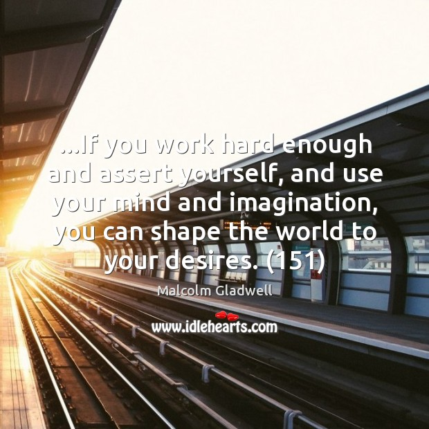 Image, …If you work hard enough and assert yourself, and use your mind