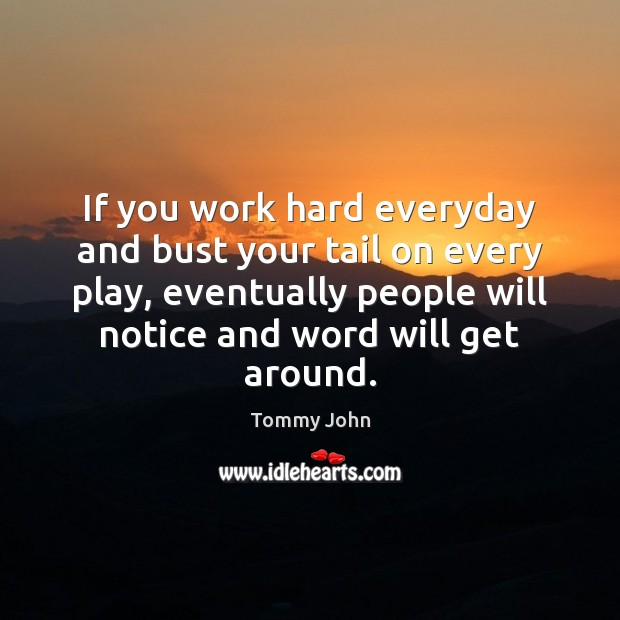 If you work hard everyday and bust your tail on every play, Image