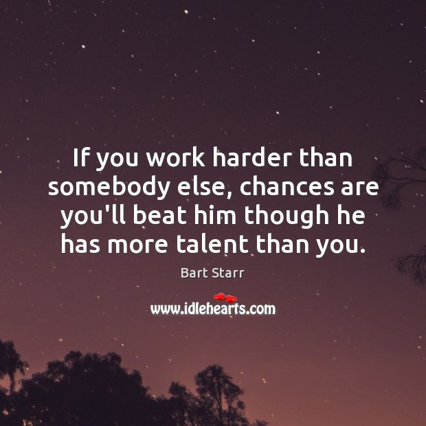 Image, If you work harder than somebody else, chances are you'll beat him
