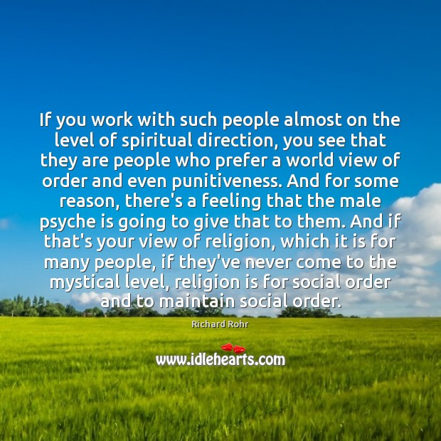 If you work with such people almost on the level of spiritual Richard Rohr Picture Quote