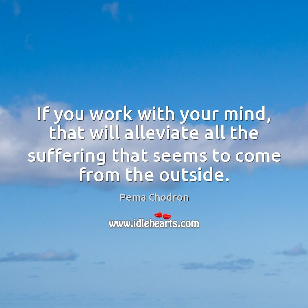 Image, If you work with your mind, that will alleviate all the suffering