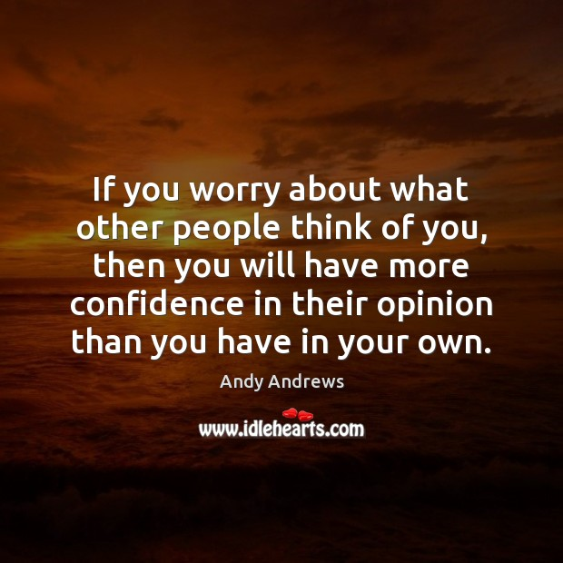 If you worry about what other people think of you, then you Andy Andrews Picture Quote