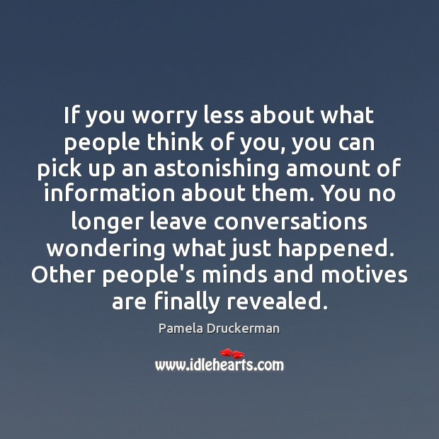Image, If you worry less about what people think of you, you can