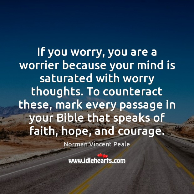 If you worry, you are a worrier because your mind is saturated Image