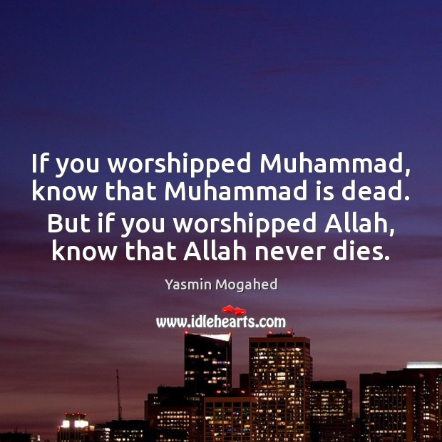 Image, If you worshipped Muhammad, know that Muhammad is dead. But if you