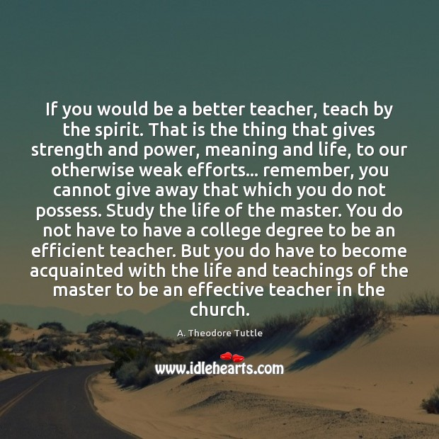 Image, If you would be a better teacher, teach by the spirit. That