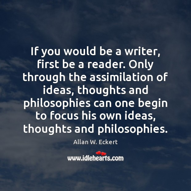 Image, If you would be a writer, first be a reader. Only through