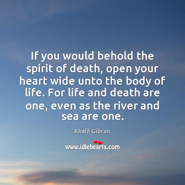 If you would behold the spirit of death, open your heart wide Image