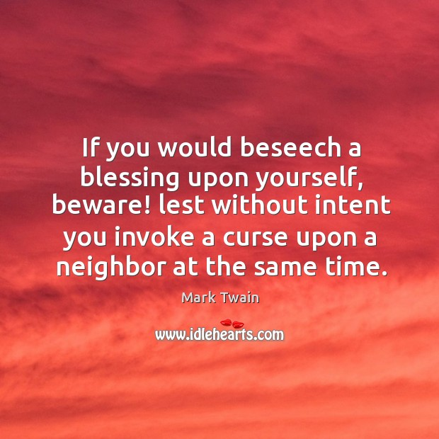 Image, If you would beseech a blessing upon yourself, beware! lest without intent