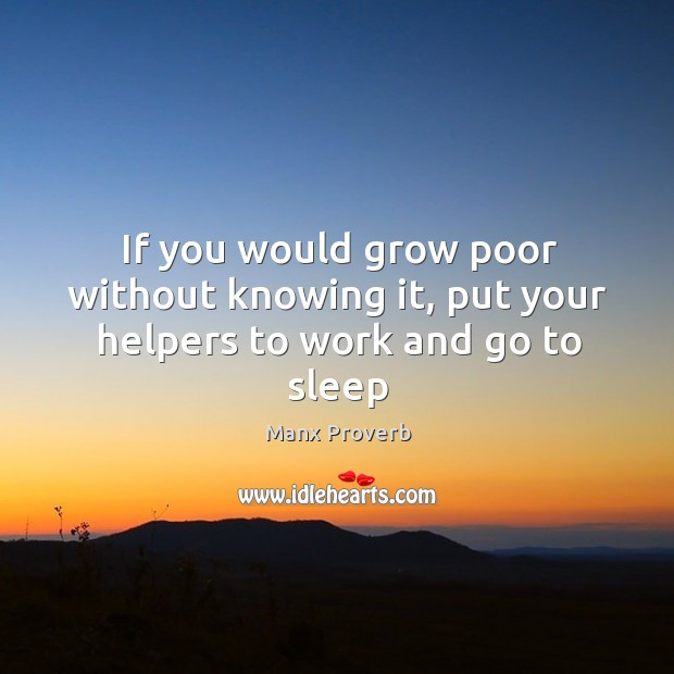 If you would grow poor without knowing it Manx Proverbs Image