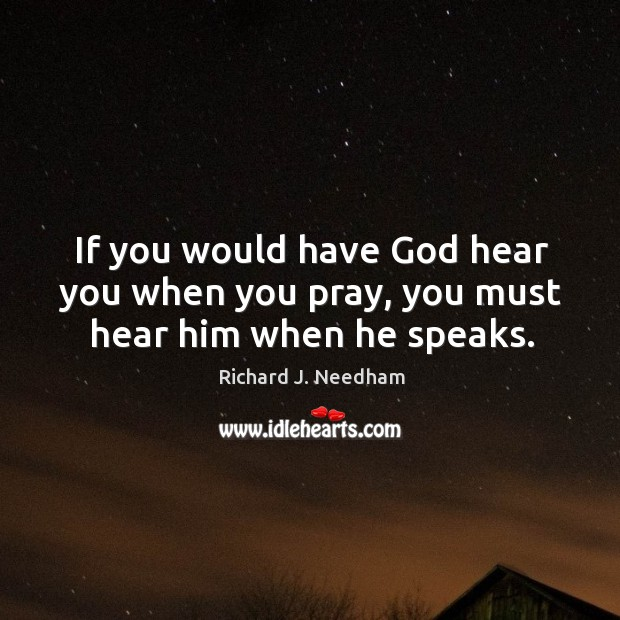 If you would have God hear you when you pray, you must hear him when he speaks. Image